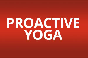 PROACTIVE YOGA – 10:30 AM